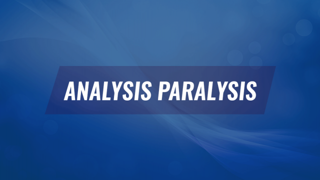 How to Overcome Analysis Paralysis to Make the Best Possible Decision