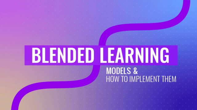 Blended Learning Models and How to Implement Them