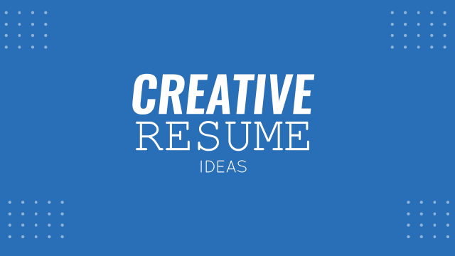 Creative Resume Ideas with Examples