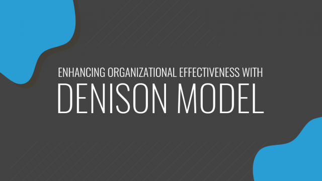 Enhancing Organizational Effectiveness with the Denison Organizational Culture Survey