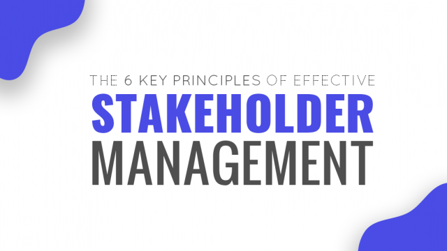 The 6 Key Principles of Effective Stakeholder Management