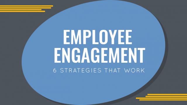 Employee Engagement: 6 Strategies That Work