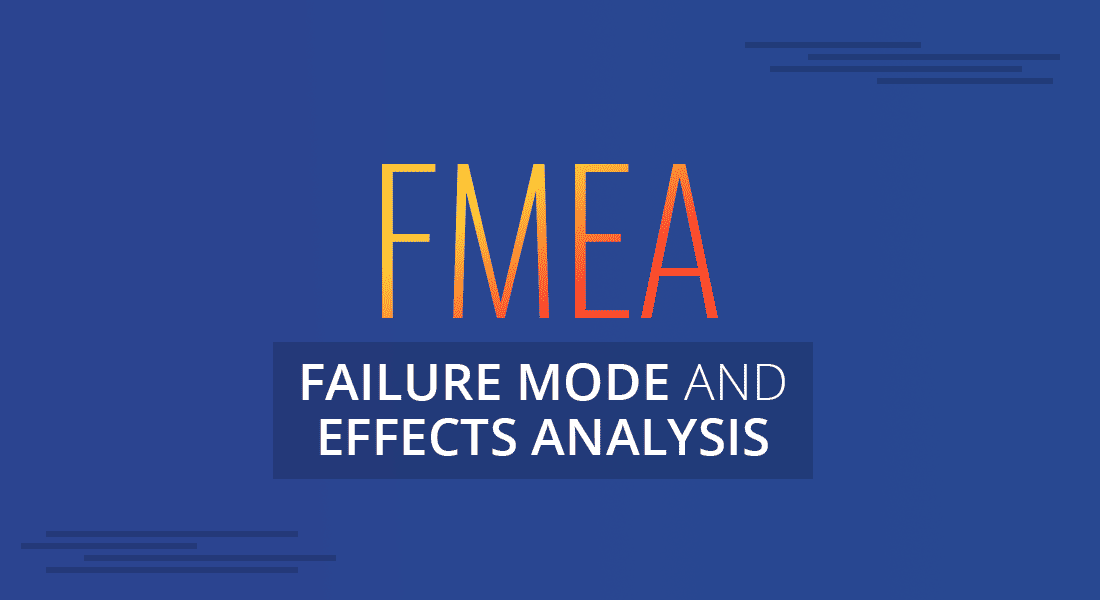All You Need to Know About Failure Mode and Effects Analysis (FMEA)