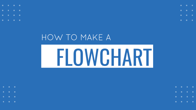 How to Make a Flowchart (Examples + Guide)