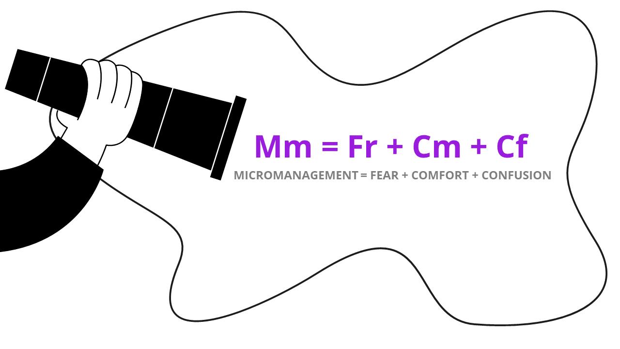 Micromanagement Formula Fear Comfort Confusion