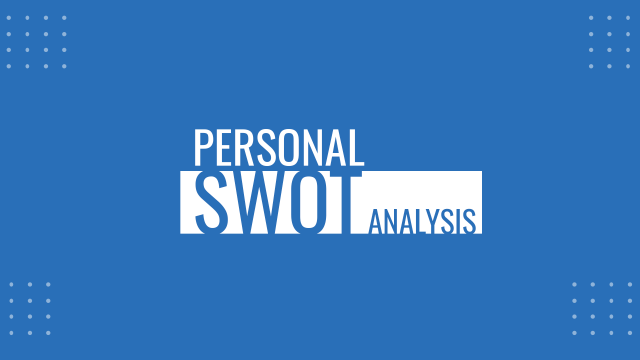 Personal SWOT Analysis: Quick Guide (with Examples)