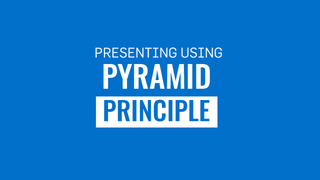 Guide to Presenting Using the Pyramid Principle