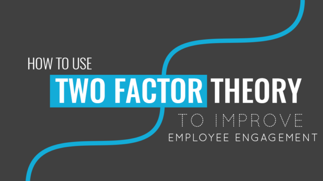 How to Use Two Factor Theory to Improve Employee Engagement